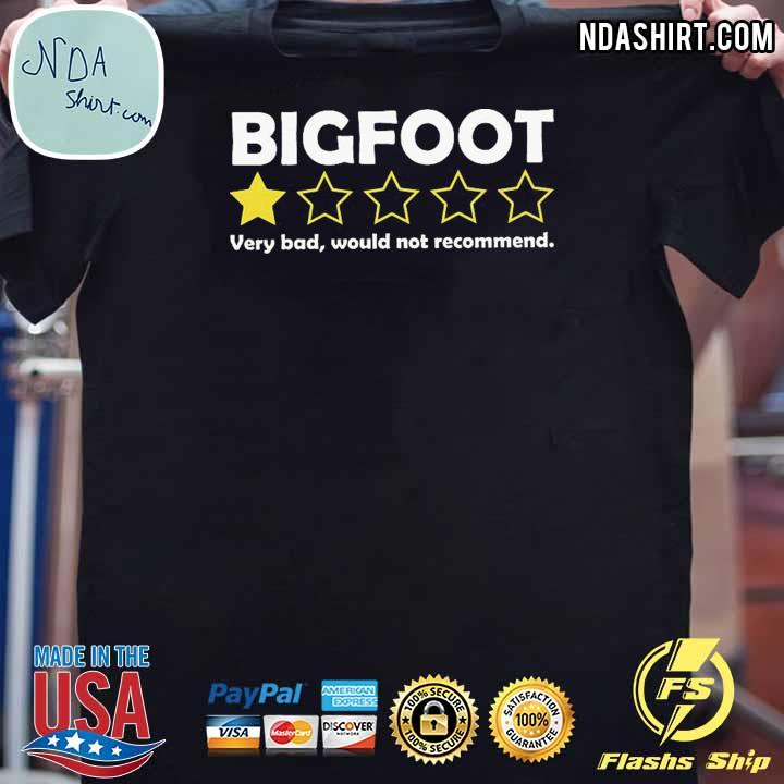 Bigfoot Very Bad Would Not Recommend Shirt
