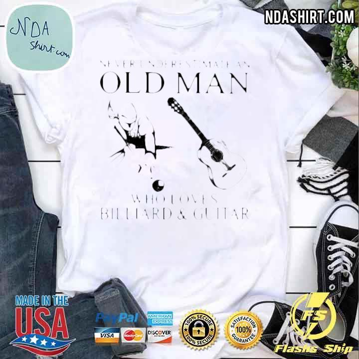 Never Underestimate An Old Man Who Loves Billiard And Guitar Shirt