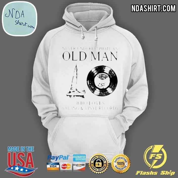 Never Underestimate An Old Man Who Loves Sailing And Vinyl Records Shirt hoodie
