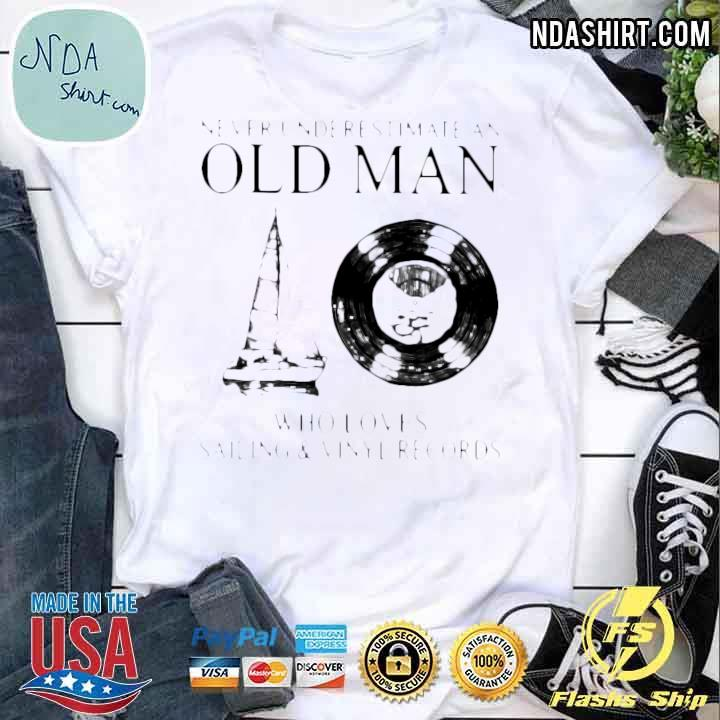 Never Underestimate An Old Man Who Loves Sailing And Vinyl Records Shirt