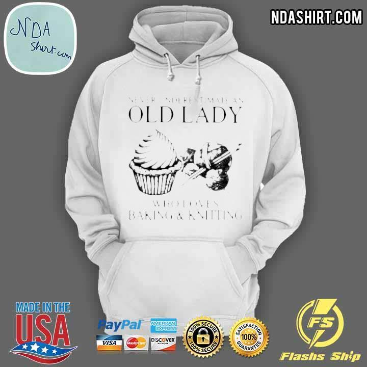 Never Underestimate And Old Lady Who Loves Baking And Knitting Shirt hoodie