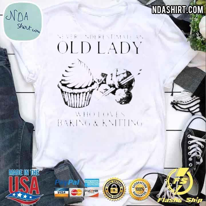 Never Underestimate And Old Lady Who Loves Baking And Knitting Shirt