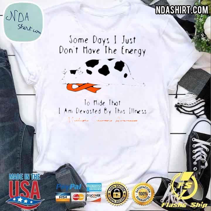 Some Days I Just Don't Have The Energy To Hide That I Am Devastated By This Illness Multiple Sclerosis Awareness Shirt