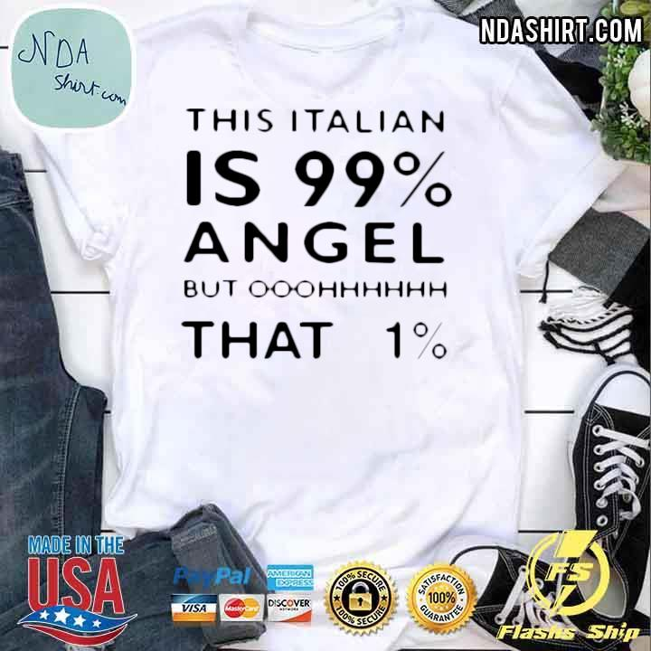 This Italian Is 99 Percent Angel But Ooohhh That 1 Shirt